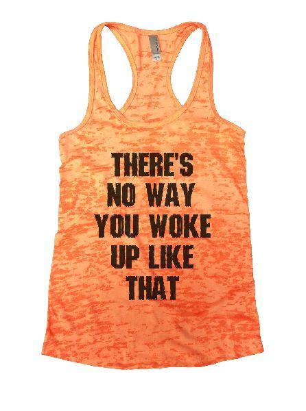 There's No Way You Woke Up Like That Burnout Tank Top By Funny Threadz Funny Shirt Small / Neon Orange
