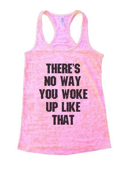 There's No Way You Woke Up Like That Burnout Tank Top By Funny Threadz Funny Shirt Small / Light Pink