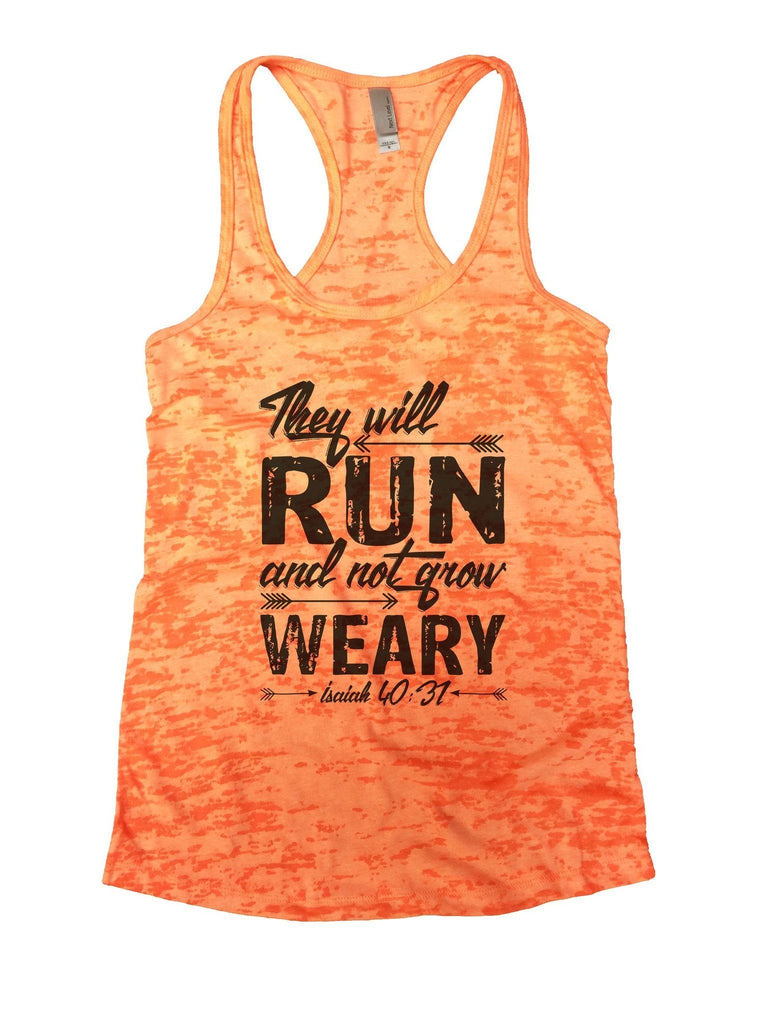 They Will Run And Not Grow Weary Isaiah 40:31 Burnout Tank Top By Funny Threadz Funny Shirt Small / Neon Orange