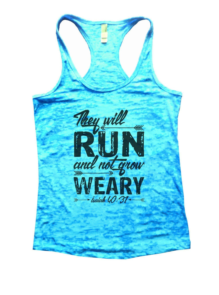 They Will Run And Not Grow Weary Isaiah 40:31 Burnout Tank Top By Funny Threadz Funny Shirt Small / Tahiti Blue