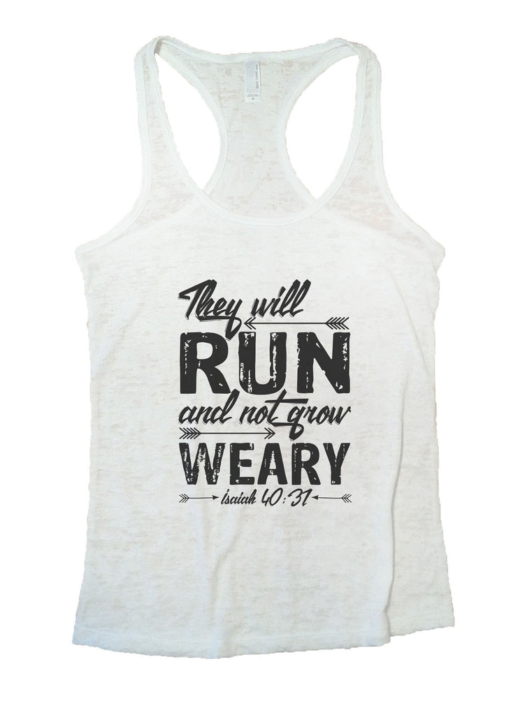 They Will Run And Not Grow Weary Isaiah 40:31 Burnout Tank Top By Funny Threadz Funny Shirt Small / White