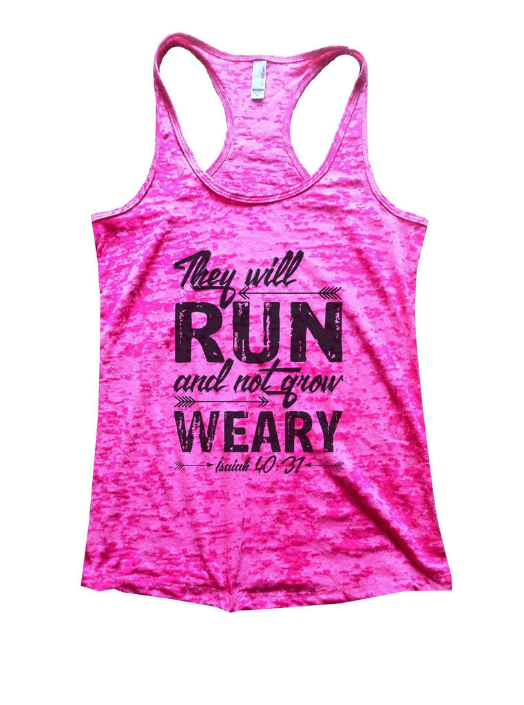 They Will Run And Not Grow Weary Isaiah 40:31 Burnout Tank Top By Funny Threadz Funny Shirt Small / Shocking Pink