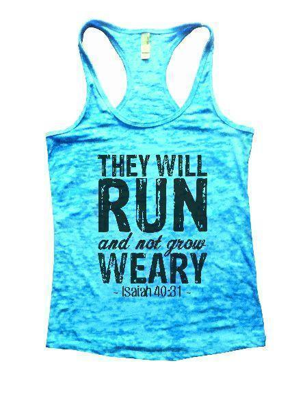 They Will Run And Not Grow Weary - Isaiah 40:31 - Burnout Tank Top By Funny Threadz