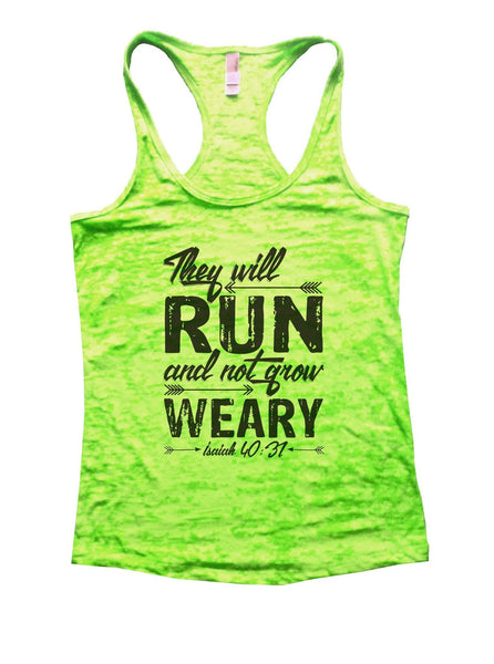 They Will Run And Not Grow Weary Isaiah 40:31 Burnout Tank Top By Funny Threadz Funny Shirt Small / Neon Green