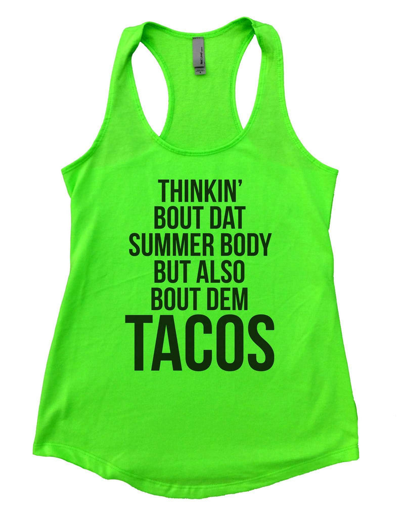 Thinkin Bout Dat Summer Body But Also Bout Dem Tacos Womens Workout Tank Top Funny Shirt Small / Neon Green