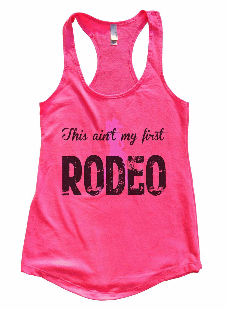This Aint My First Rodeo Womens Workout Tank Top Funny Shirt Small / Hot Pink