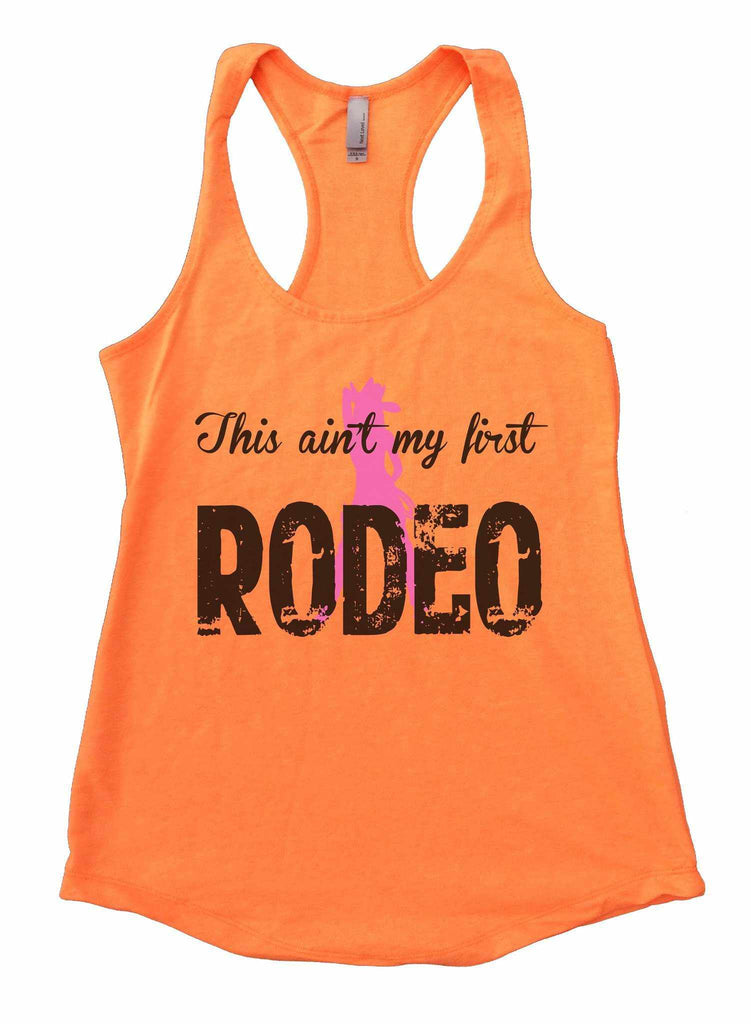This Aint My First Rodeo Womens Workout Tank Top Funny Shirt Small / Neon Orange