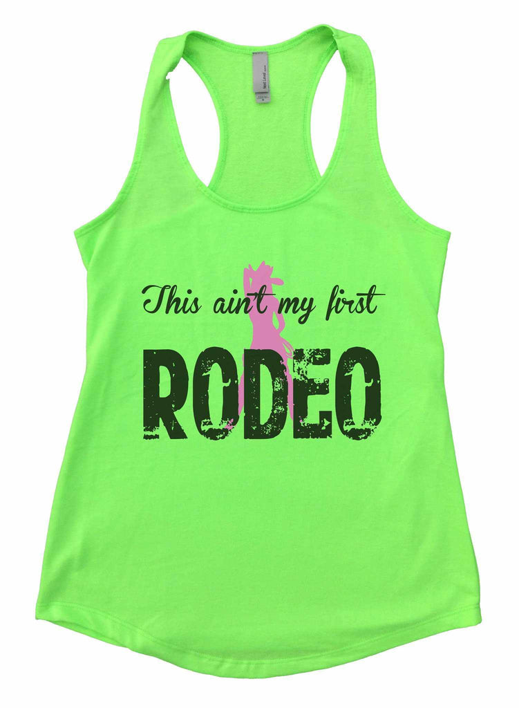 This Aint My First Rodeo Womens Workout Tank Top Funny Shirt Small / Neon Green