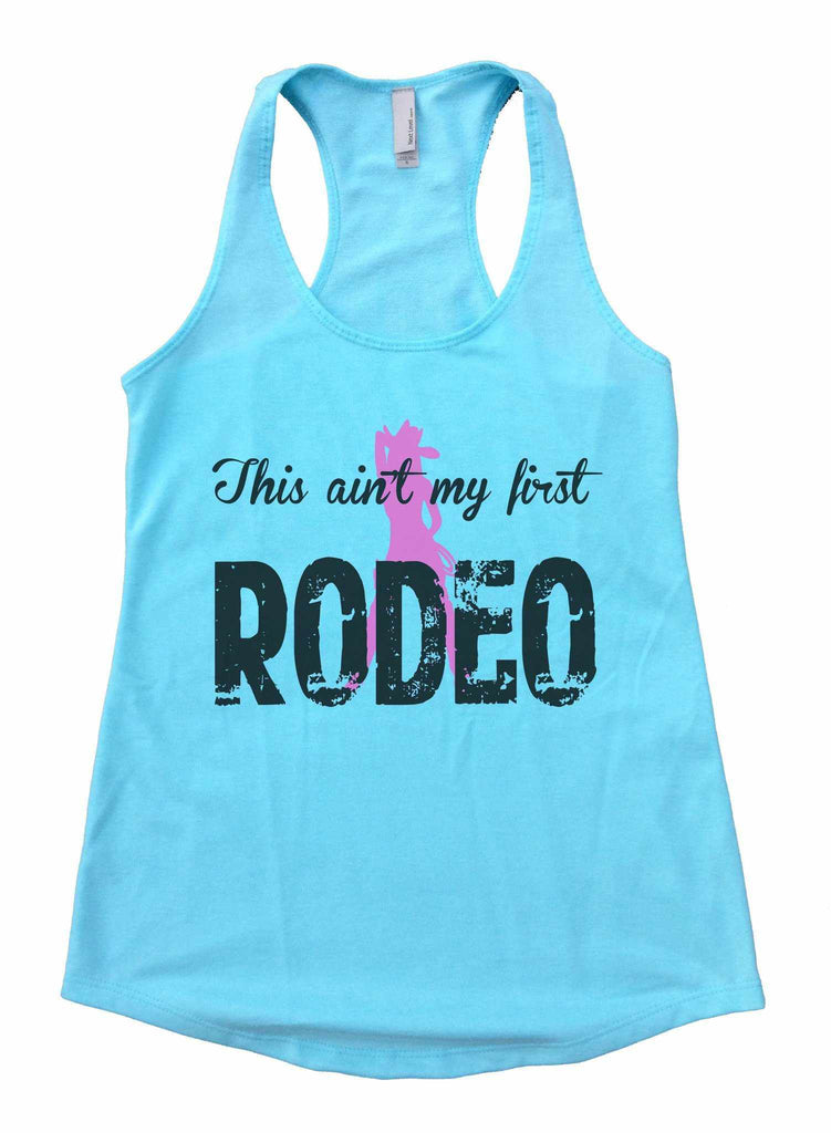 This Aint My First Rodeo Womens Workout Tank Top Funny Shirt Small / Cancun Blue