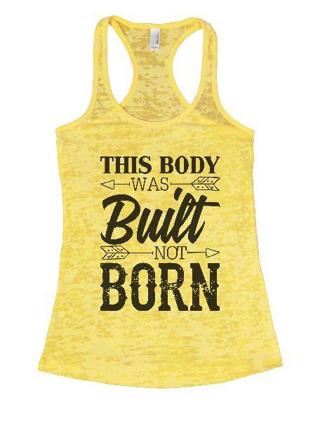 This Body Was Built Not Born Burnout Tank Top By Funny Threadz Funny Shirt Small / Yellow