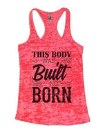 This Body Was Built Not Born Burnout Tank Top By Funny Threadz Funny Shirt Small / Shocking Pink