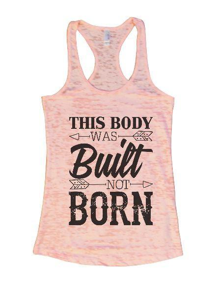 This Body Was Built Not Born Burnout Tank Top By Funny Threadz Funny Shirt Small / Light Pink
