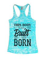 This Body Was Built Not Born Burnout Tank Top By Funny Threadz Funny Shirt Small / Tahiti Blue