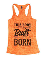 This Body Was Built Not Born Burnout Tank Top By Funny Threadz Funny Shirt Small / Neon Orange