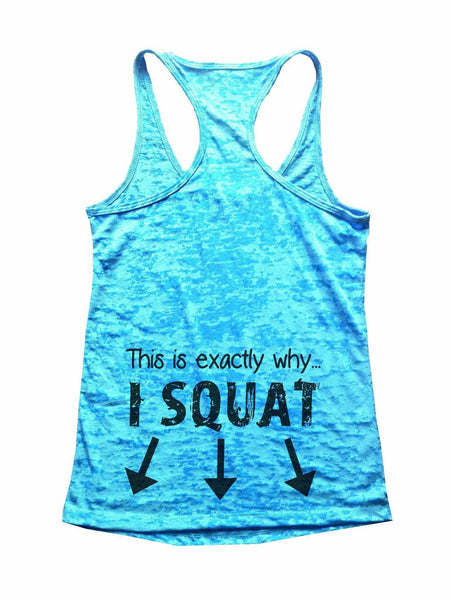 This Is Exactly Why I Squat Burnout Tank Top By Funny Threadz Funny Shirt Small / Tahiti Blue