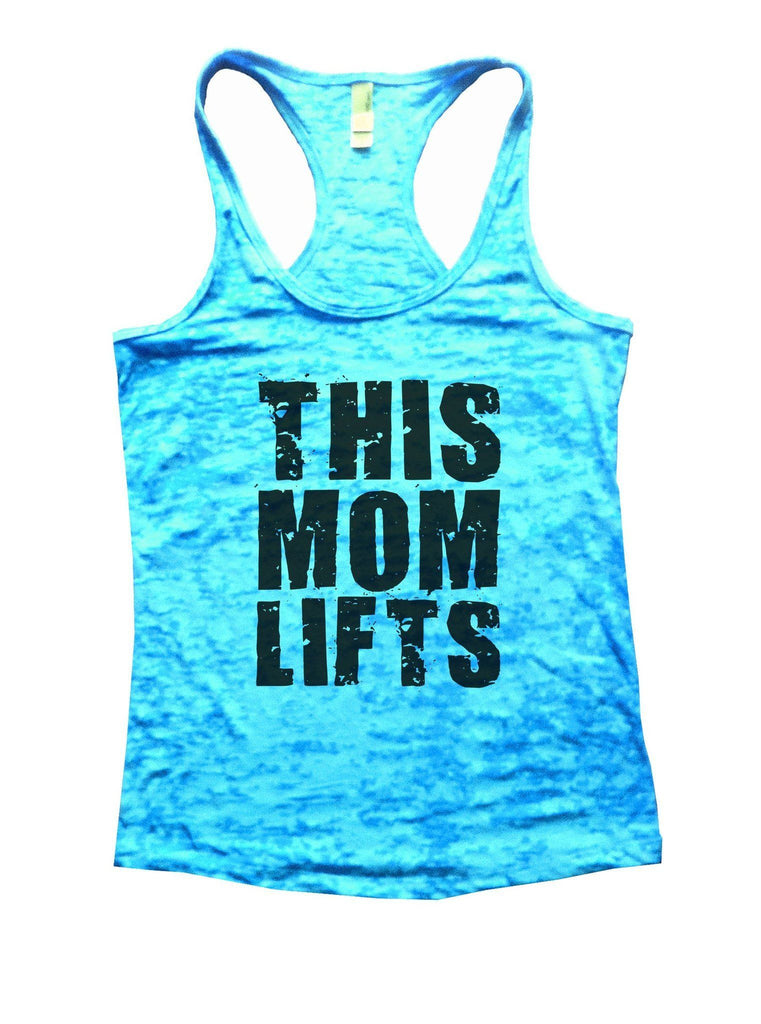This Mom Lifts Burnout Tank Top By Funny Threadz Funny Shirt Small / Tahiti Blue