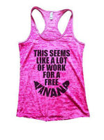 This Seems Like A Lot Of Work For A Freeí«ÌÎ_Banana Burnout Tank Top By Funny Threadz Funny Shirt Small / Shocking Pink