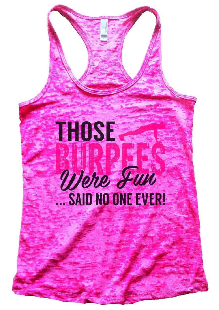 THOSE BURPEES WERE FUN ...SAID NO ONE EVER! Burnout Tank Top By Funny Threadz Funny Shirt Small / Shocking Pink