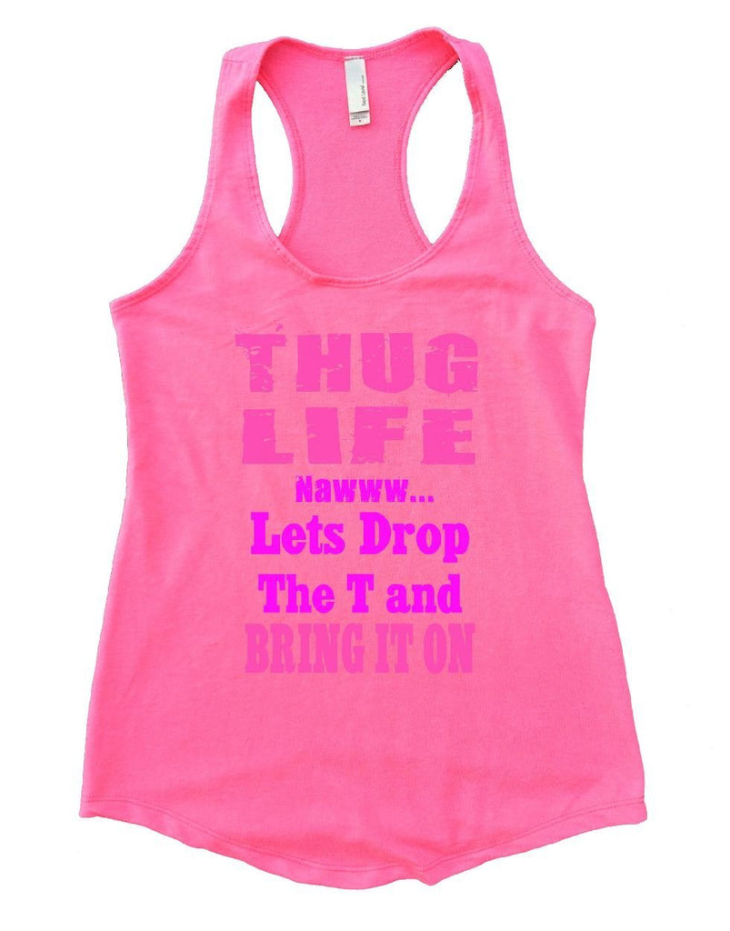 THUG LIFE NAWWW... Lets Drop The T And BRING IT ON Womens Workout Tank Top Funny Shirt Small / Heather Pink