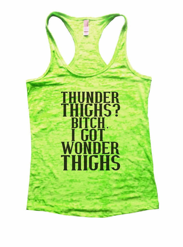 Thunder Thighs? Bitch, I Got Wonder Thighs Burnout Tank Top By Funny Threadz Funny Shirt Small / Neon Green