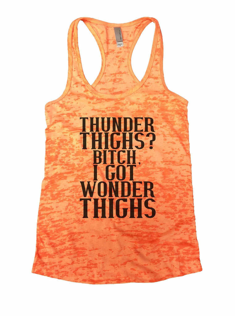 Thunder Thighs? Bitch, I Got Wonder Thighs Burnout Tank Top By Funny Threadz Funny Shirt Small / Neon Orange