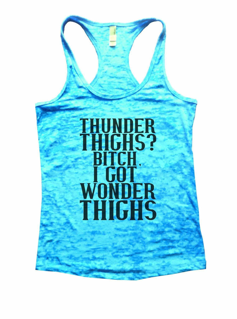 Thunder Thighs? Bitch, I Got Wonder Thighs Burnout Tank Top By Funny Threadz Funny Shirt Small / Tahiti Blue