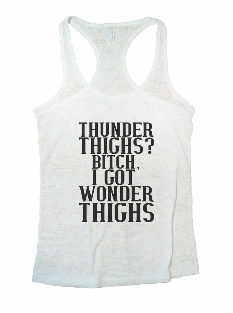 Thunder Thighs? Bitch, I Got Wonder Thighs Burnout Tank Top By Funny Threadz Funny Shirt Small / White
