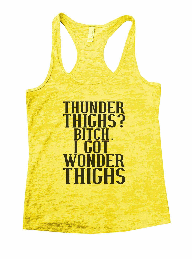 Thunder Thighs? Bitch, I Got Wonder Thighs Burnout Tank Top By Funny Threadz Funny Shirt Small / Yellow