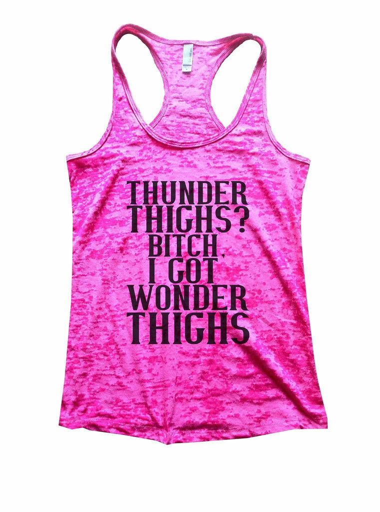 Thunder Thighs? Bitch, I Got Wonder Thighs Burnout Tank Top By Funny Threadz Funny Shirt Small / Shocking Pink