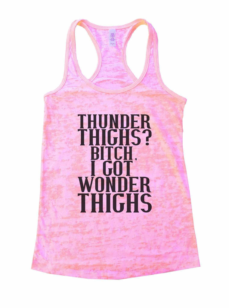 Thunder Thighs? Bitch, I Got Wonder Thighs Burnout Tank Top By Funny Threadz Funny Shirt Small / Light Pink