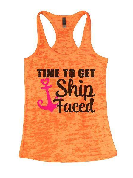 Time To Get Ship Faced Burnout Tank Top By Funny Threadz Funny Shirt Small / Neon Orange