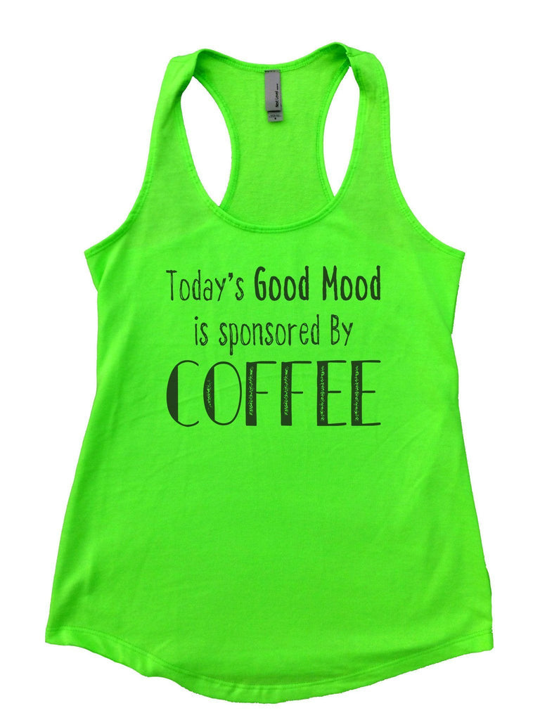 Today's Good Mood Is Sponsored By Coffee Womens Workout Tank Top Funny Shirt Small / Neon Green