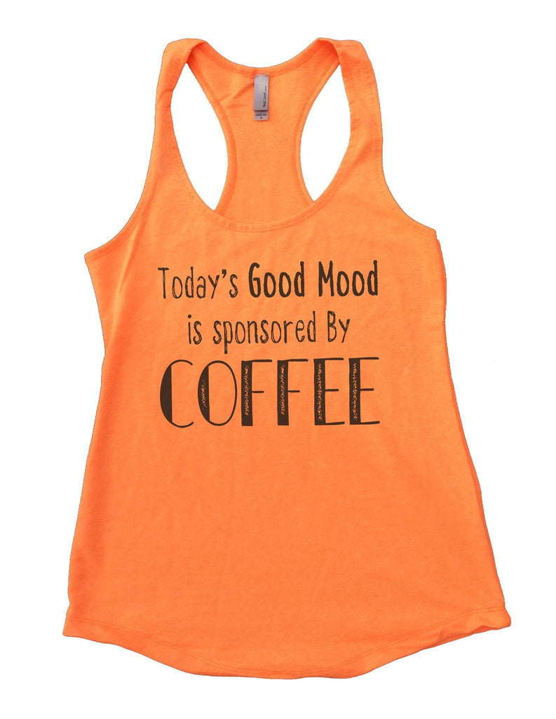 Today's Good Mood Is Sponsored By Coffee Womens Workout Tank Top Funny Shirt Small / Neon Orange