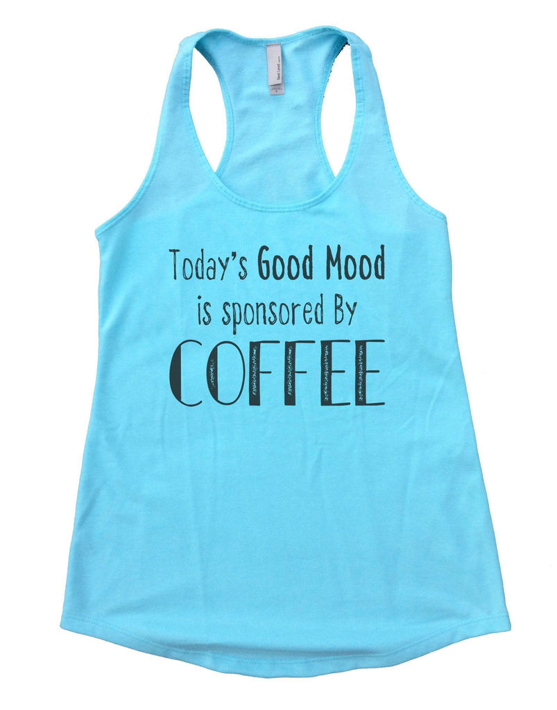 Today's Good Mood Is Sponsored By Coffee Womens Workout Tank Top Funny Shirt Small / Cancun Blue