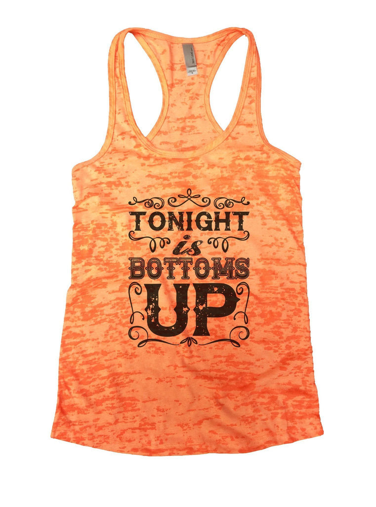 Tonight Is Bottoms Up Burnout Tank Top By Funny Threadz Funny Shirt Small / Neon Orange
