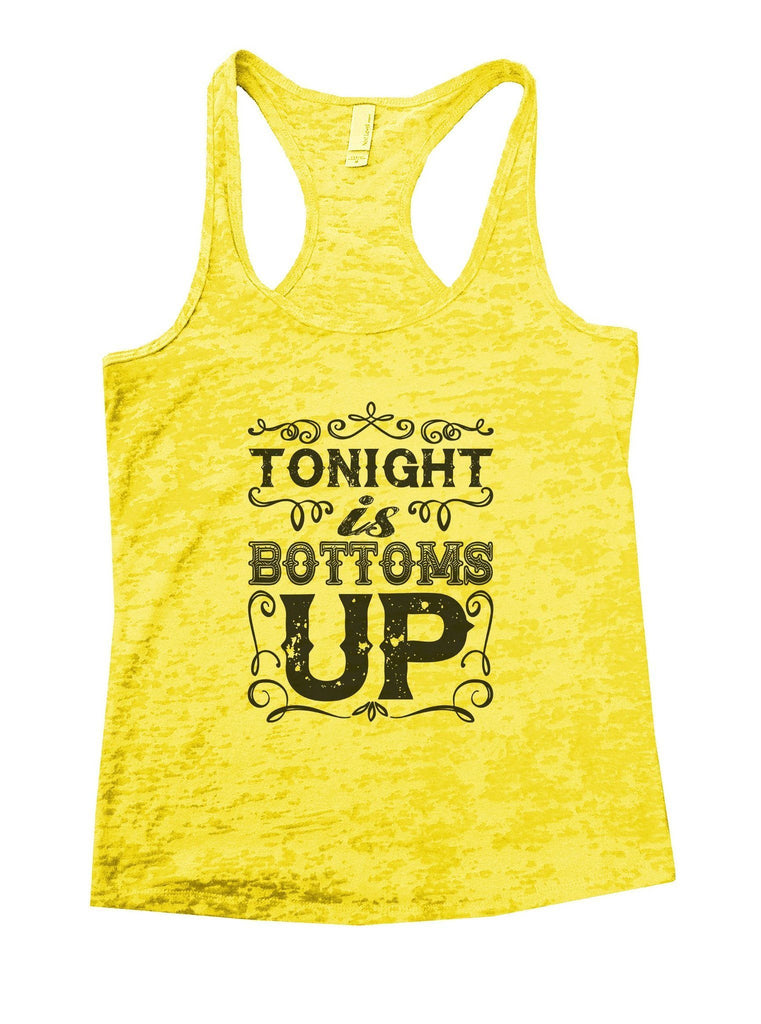 Tonight Is Bottoms Up Burnout Tank Top By Funny Threadz Funny Shirt Small / Yellow