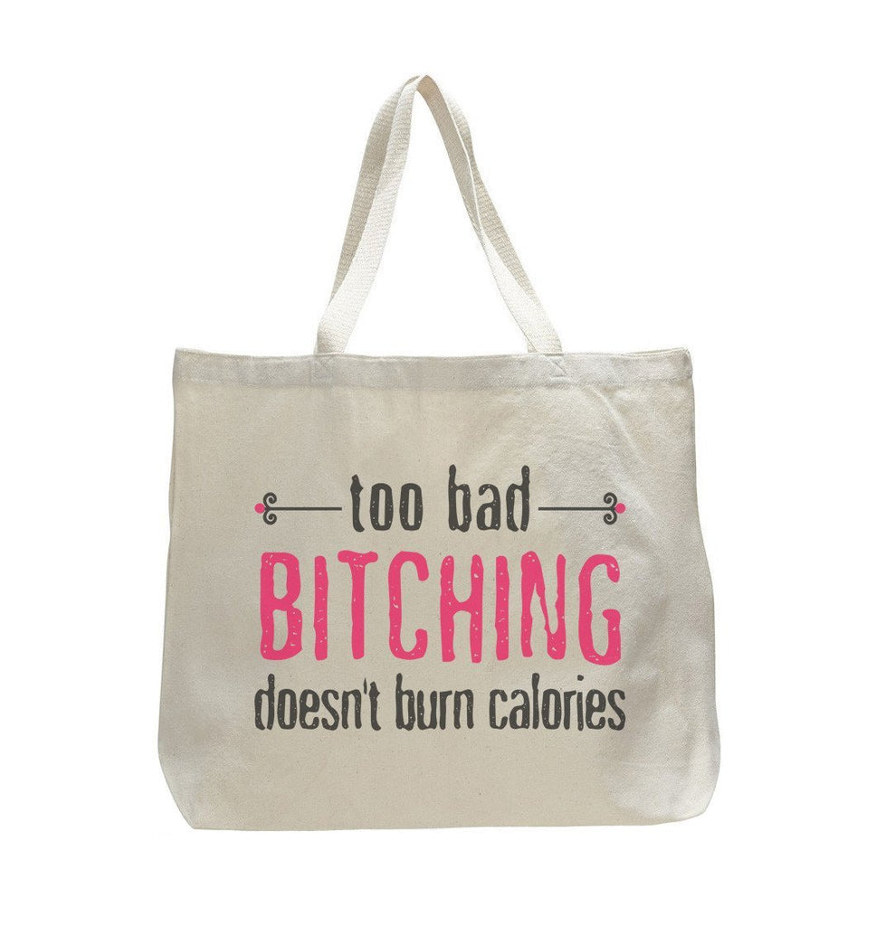 Too Bad Bitching Doesn't Burn Calories - Trendy Natural Canvas Bag - Funny and Unique - Tote Bag Funny Shirt