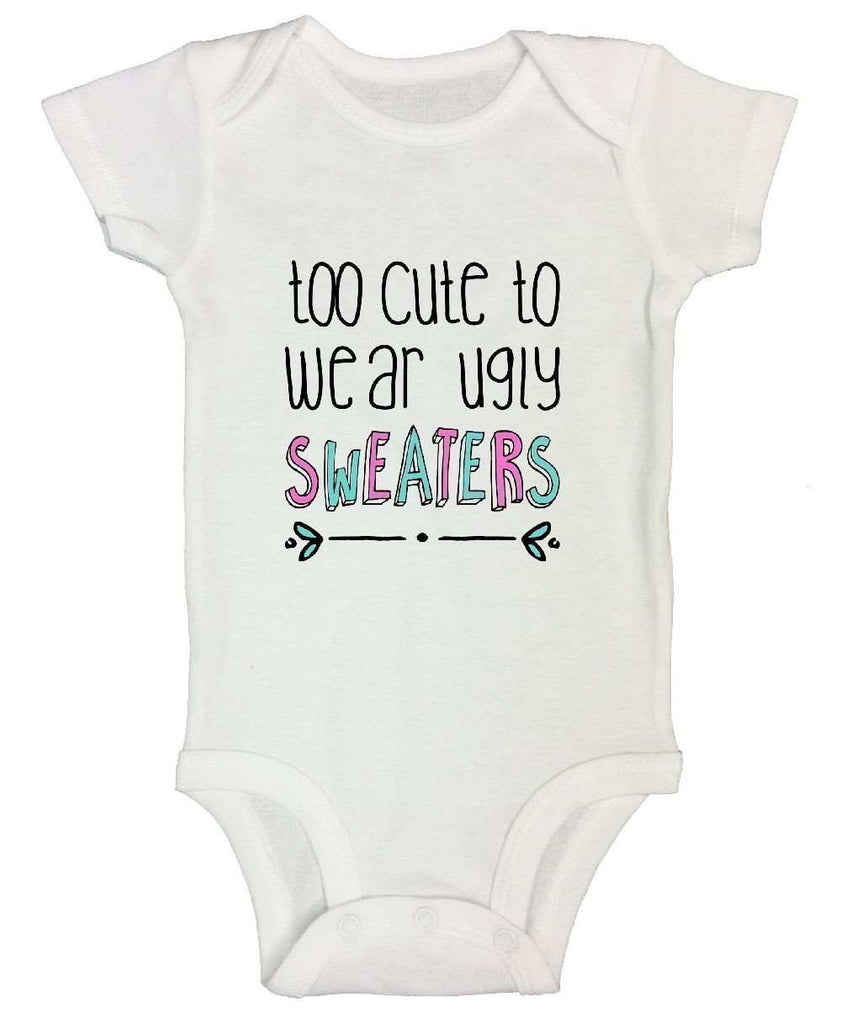 Too Cute To Wear Ugly Sweaters FUNNY KIDS ONESIE Funny Shirt Short Sleeve 0-3 Months