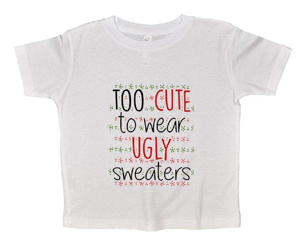 Too Cute To Wear Ugly Sweaters FUNNY KIDS ONESIE Funny Shirt 2T White Shirt