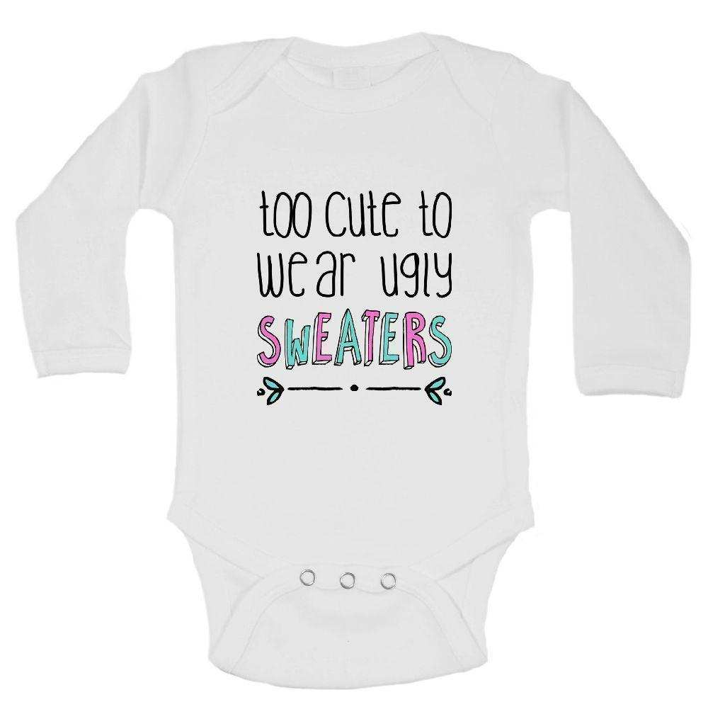 Too Cute To Wear Ugly Sweaters FUNNY KIDS ONESIE Funny Shirt Long Sleeve 0-3 Months
