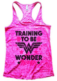 TRAINING TO BE WONDER Woman Burnout Tank Top By Funny Threadz Funny Shirt Small / Shocking Pink