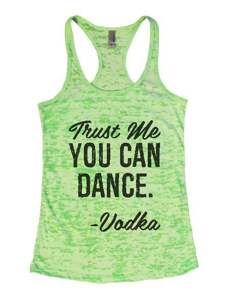 Trust Me You Can Dance. - Vodka Burnout Tank Top By Funny Threadz Funny Shirt Small / Neon Green