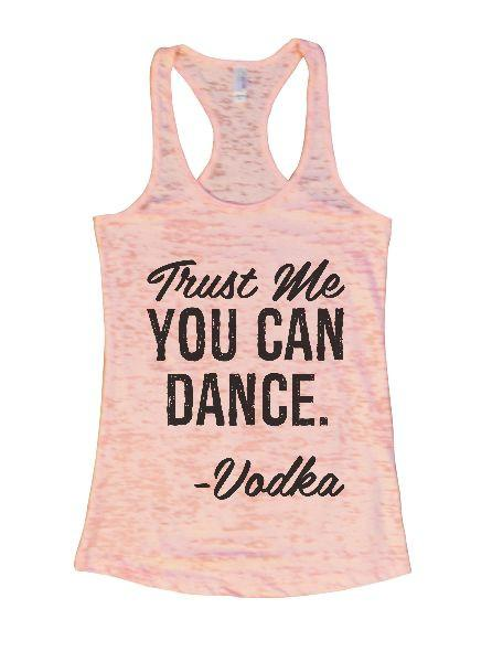 Trust Me You Can Dance. - Vodka Burnout Tank Top By Funny Threadz Funny Shirt Small / Light Pink