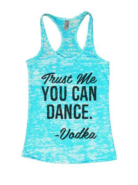 Trust Me You Can Dance. - Vodka Burnout Tank Top By Funny Threadz Funny Shirt Small / Tahiti Blue