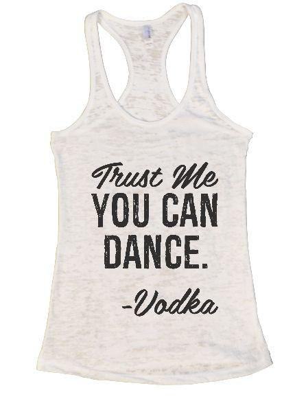 Trust Me You Can Dance. - Vodka Burnout Tank Top By Funny Threadz Funny Shirt Small / White