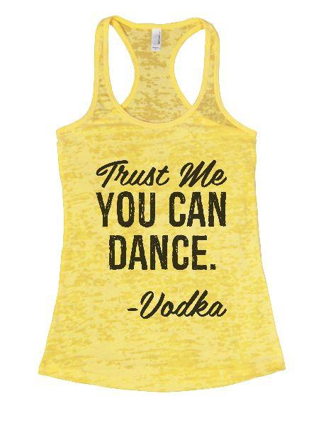 Trust Me You Can Dance. - Vodka Burnout Tank Top By Funny Threadz Funny Shirt Small / Yellow