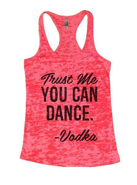 Trust Me You Can Dance. - Vodka Burnout Tank Top By Funny Threadz Funny Shirt Small / Shocking Pink