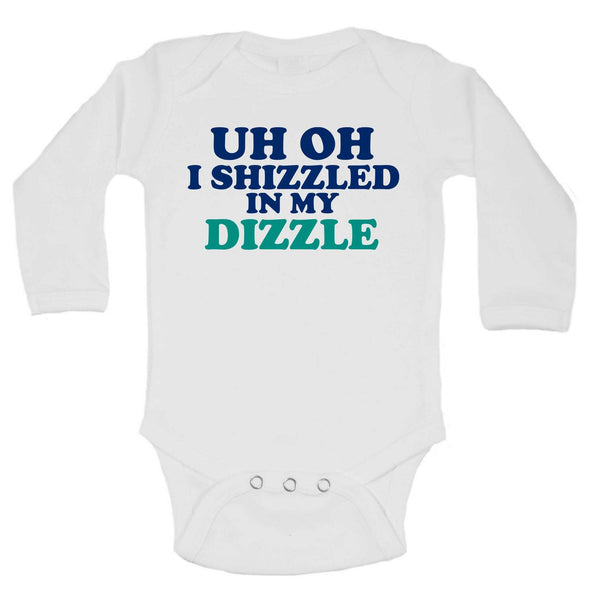 Uh Oh I Shizzled In My Dizzle Funny Kids Onesie Funny Shirt Long Sleeve 0-3 Months