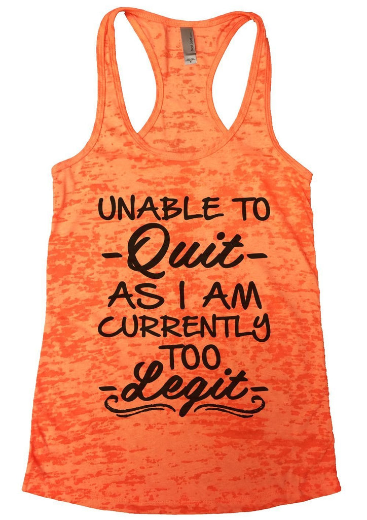 UNABLE TO - Quit - AS I AM CURRENTLY TOO - Legit - Burnout Tank Top By Funny Threadz Funny Shirt Small / Neon Orange