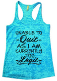 UNABLE TO - Quit - AS I AM CURRENTLY TOO - Legit - Burnout Tank Top By Funny Threadz Funny Shirt Small / Tahiti Blue